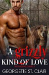 A Grizzly Kind Of Love (The Mating Game Book 3) - Georgette St. Clair
