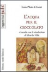 L'acqua per il cioccolato: A tavola con la rivoluzione di Pancho Villa - Sonia Piloto di Castri