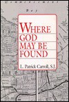 Where God May Be Found - Patrick Carroll