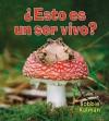Esto Es un Ser Vivo? = Is It a Living Thing? - Bobbie Kalman