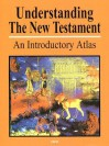 Understanding the New Testament: An Introductory Atlas - Paul H. Wright