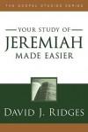 Jeremiah Made Easier (Gospel Studies (Cedar Fort)) - David J. Ridges