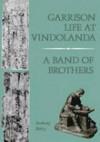 Garrison Life at Vindolanda: A Band of Brothers - Anthony Richard Birley