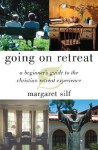 Going on Retreat: A Beginner's Guide to the Christian Retreat Experience - Margaret Silf