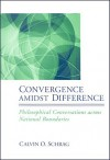 Convergence Amidst Difference: Philosophical Conversations Across National Boundaries - Calvin O. Schrag