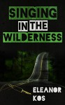Singing in the Wilderness (Wine & Song Book 3) - Eleanor Kos