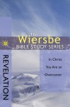 The Wiersbe Bible Study Series: Revelation: In Christ You Are an Overcomer - Warren W. Wiersbe