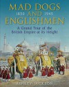 Mad Dogs And Englishmen: The High Noon Of The British Empire 1850 1945 - Ashley Jackson