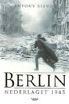Berlin: Nederlaget 1945 - Antony Beevor, Arne-Carsten Carlsen