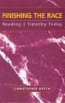 2 Timothy: Finishing The Race - Christopher Green, Paul Barnett