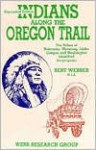 Indians Along the Oregon Trail - Bert Webber