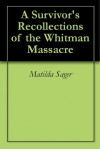 A Survivor's Recollections of the Whitman Massacre - Matilda Sager