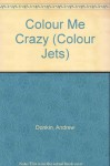 Colour Me Crazy (Colour Jets) - Andrew Donkin, Jeff Cummins, Julie Anderson