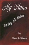 My Anna: The Diary of a Madman - Vivian A. Velasco