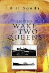 In the Wake of Two Queens - Bill Sands