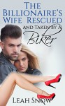 The Billionaire's Wife Rescued and Taken by a Biker (Biker Cuckolds the Billionaire Book 1) - Leah Snow