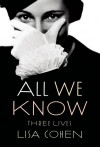 All We Know: Three Lives - Lisa Cohen