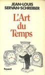 L'art Du Temps: Essai D'action - Jean-Louis Servan-Schreiber