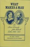 What Makes a Man: The Annie E. Kennedy and John Bidwell Letters, 1866-1868 - Chad L. Hoopes, John Bidwell, Annie E. Kennedy, W. H. Hutchinson