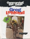 Greg LeMond (Overcoming the Odds) - Bill Gutman