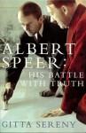 Albert Speer: His Battle With Truth - Gitta Sereny