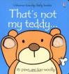 That's Not My Teddy (Usborne Touchy Feely) - Fiona Watt, Rachel Wells, Racheal Wells