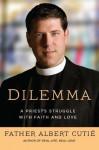 Dilemma: A Priest's Struggle with Faith and Love - Albert Cutie