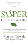 Supercooperators: The Mathematics of Evolution, Altruism and Human Behaviour {Or, Why We Need Each Other to Succeed} - M.A. Nowak, Roger Highfield