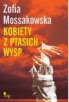 Kobiety z Ptasich Wysp - Zofia Mossakowska