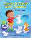 Danny Is Done with Diapers : A Potty ABC - Rebecca O'Connell, Amanda Gulliver