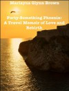 Forty-Something Phoenix: A Travel Memoir of Love and Rebirth - Marlayna Glynn Brown