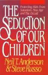 Seduction of Our Children - Neil T. Anderson, Steve Russo
