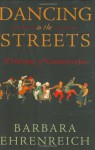 Dancing in the Streets: A History of Collective Joy - Barbara Ehrenreich