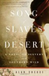 Song of Slaves in the Desert: A Novel of Slavery and the Southern Wild - Alan Cheuse