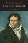 Studies in Pessimism: A Series of Essays - Arthur Schopenhauer, T Bailey Saunders