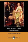 And Thus He Came (Illustrated Edition) - Cyrus Townsend Brady, Walter B. Everett