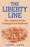 The Liberty Line: The Legend of the Underground Railroad - Larry Gara