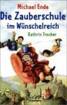 Die Zauberschule Im WuNschelreich - Michael Ende