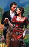 Mills & Boon : The Matchmaker's Marriage - Meg Alexander