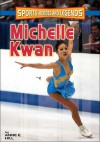 Michelle Kwan (Sports Heroes and Legends Series) - Anne E. Hill