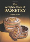The Complete Book of Basketry - Dorothy Wright
