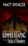 Summer Reaping on the Fields of Nowhere - Matt Spencer