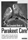 Complete Book of Parakeet Care, The (Barron's N) - Annette Wolter, Monika Wegler