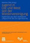 Jugend in Ost Und West Seit Der Wiedervereinigung: Ergebnisse Aus Dem Replikativen Langsschnitt Des Dji-Jugendsurvey - Martina Gille