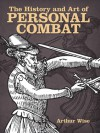 The History And Art Of Personal Combat - Arthur Wise