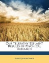 Can Telepathy Explain?: Results of Psychical Research - Minot Judson Savage