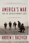 America's War for the Greater Middle East: A Military History - Andrew J. Bacevich