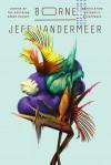 Borne: A Novel - Jeff VanderMeer
