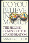 Do You Believe in Magic? Bringing the Sixties Back Home - Annie Gottlieb