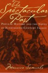 The Spectacular Past: Popular History and the Novel in Nineteenth-Century France - Maurice Samuels